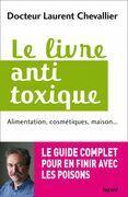 Le Livre Anti Toxique: Alimentation, Cosmetiques, Maison...: Le Guide Complet Pour En Finir Avec Les Poisons