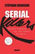 Serial Killers: Enquete Mondiale Sur Les Tueurs En Serie