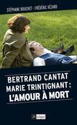 Bertrand Cantat, Marie Trintignant : l'amour à mort