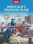 Montcalm's Crushing Blow - French and Indian Raids along New York's Oswego River 1756