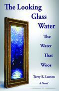 The Looking Glass Water: The Water That Woos