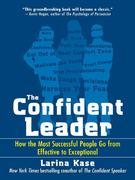 The Confident Leader: How the Most Successful People Go From Effective to Exceptional