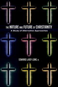 The Nature and Future of Christianity: A Study of Alternative Approaches