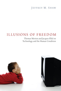 Illusions of Freedom: Thomas Merton and Jacques Ellul on Technology and the Human Condition