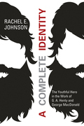 A Complete Identity: The Youthful Hero in the Work of G. A. Henty and George MacDonald