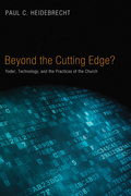 Beyond Cutting Edge?: Yoder, Technology, and the Practices of the Church