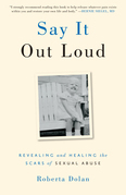 Say It Out Loud: Revealing and Healing the Scars of Sexual Abuse