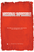 Missional: Impossible!: The Death of Institutional Christianity and the Rebirth of G-D