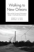 Robert R. N. Ross - Walking to New Orleans: Ethics and the Concept of Participatory Design in Post-Disaster Reconstruction