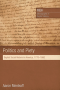 Politics and Piety: Baptist Social Reform in America, 1770-1860