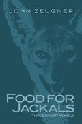 Food for Jackals: Three Short Novels