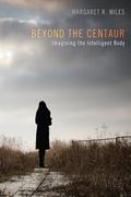 Beyond the Centaur: Imagining the Intelligent Body
