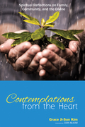 Contemplations from the Heart: Spiritual Reflections on Family, Community, and the Divine