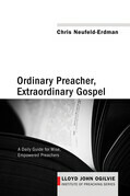 Ordinary Preacher, Extraordinary Gospel: A Daily Guide for Wise, Empowered Preachers