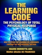 The Learning Code: The Psychology of Total Physical Response - How to Speed the Learning of Languages Through the Multisensory Method - A Practical Gu
