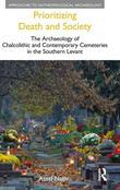 Prioritizing Death and Society: The Archaeology of Chalcolithic and Contemporary Cemeteries in the Southern Levant