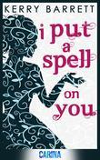 I Put a Spell on You (Could It Be Magic - Book 2)