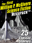 The First William P. McGivern Science Fiction MEGAPACK ®: 25 Classic Stories