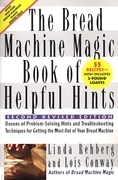 The Bread Machine Magic Book of Helpful Hints