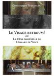 Le Visage retrouvé ou La Cène originelle de Léonard de Vinci