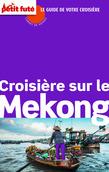 Croisière sur le Mékong 2015 Carnet Petit Futé (avec cartes, photos + avis des lecteurs)