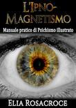 l'Ipno-Magnetismo - Manuale pratico di Psichismo illustrato
