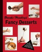 Brooks Headley's Fancy Desserts: The Recipes of Del Posto's James Beard Award-Winning Pastry Chef