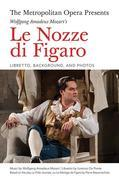 The Metropolitan Opera Presents: Wolfgang Amadeus Mozart's Le Nozze di Figaro: Libretto, Background, and Photos