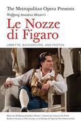 The Metropolitan Opera Presents: Wolfgang Amadeus Mozart's Le Nozze di Figaro: Libretto, Background, and Photos