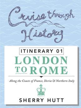 Cruise Through History: Itinerary 1 - London to Rome