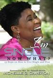 I'm Single. Now What?: 13 steps on how to live single and free
