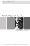 Abraham Joshua Heschel--Philosopher of Wonder: Our Thirty-Year Friendship and Dialogue