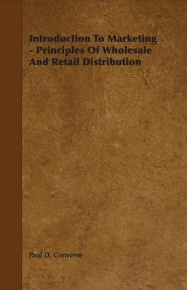 Introduction To Marketing - Principles Of Wholesale And Retail Distribution