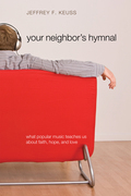 Your Neighbor's Hymnal: What Popular Music Teaches Us about Faith, Hope, and Love