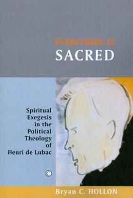 Everything Is Sacred: Spiritual Exegesis in the Political Theology of Henri de Lubac