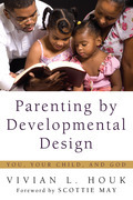 Parenting by Developmental Design: You, Your Child, and God