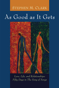 As Good as It Gets: Love, Life, and Relationships: Fifty Days in The Song of Songs