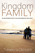 Kingdom Family: Re-Envisioning God's Plan for Marriage and Family