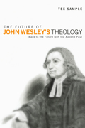The Future of John Wesley's Theology: Back to the Future with the Apostle Paul