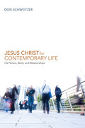 Jesus Christ for Contemporary Life: His Person, Work, and Relationships