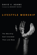 Lifestyle Worship: The Worship God Intended Then and Now