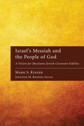 Israel's Messiah and the People of God: A Vision for Messianic Jewish Covenant Fidelity