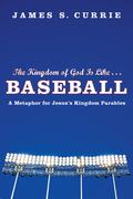The Kingdom of God Is Like . . . Baseball: A Metaphor for Jesus's Kingdom Parables