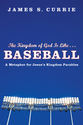 The Kingdom of God Is Like . . . Baseball: A Metaphor for Jesus's Kingdom Parables