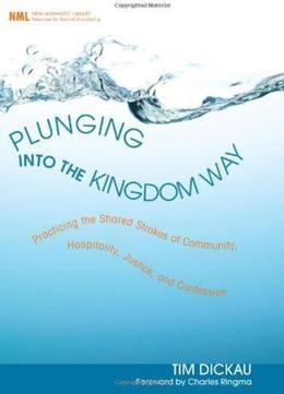 Plunging into the Kingdom Way: Practicing the Shared Strokes of Community, Hospitality, Justice, and Confession