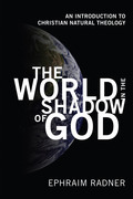 The World in the Shadow of God: An Introduction to Christian Natural Theology
