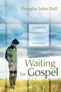 """Waiting for Gospel: An Appeal to the Dispirited Remnants of Protestant """"Establishment"""""""