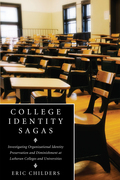 College Identity Sagas: Investigating Organizational Identity Preservation and Diminishment at Lutheran Colleges and Universities