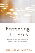 Entering the Fray: A Primer on New Testament Issues for the Church and Academy