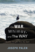 On War, Whimsy, and The Way: Random Thoughts Over the Years